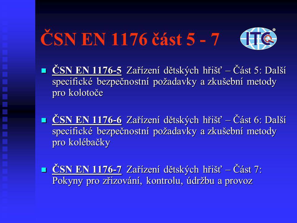 ČSN EN 1176 část 5 - 7 ČSN EN 1176-5 Zařízení dětských hřišť – Část 5: Další specifické bezpečnostní požadavky a zkušební metody pro kolotoče.