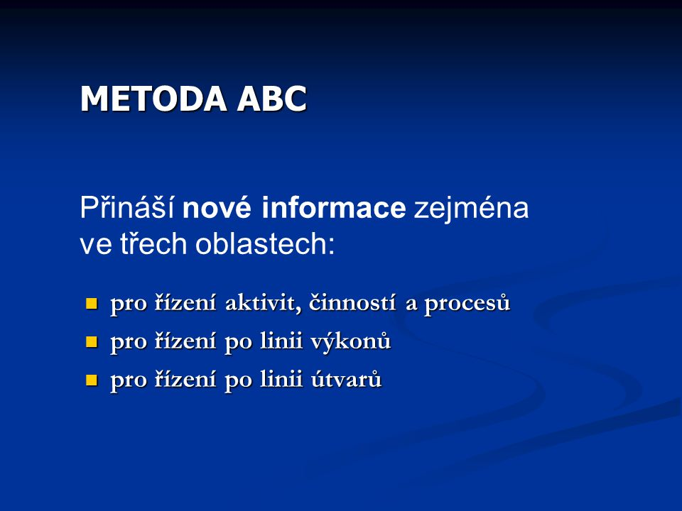 METODA ABC Přináší nové informace zejména ve třech oblastech: