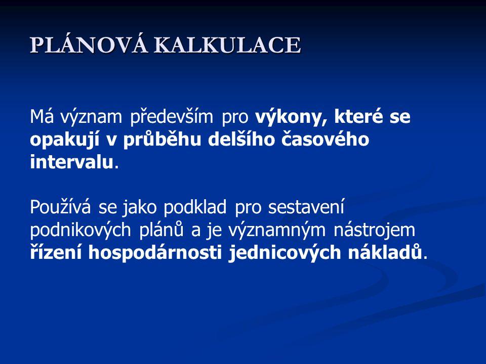 PLÁNOVÁ KALKULACE Má význam především pro výkony, které se opakují v průběhu delšího časového intervalu.