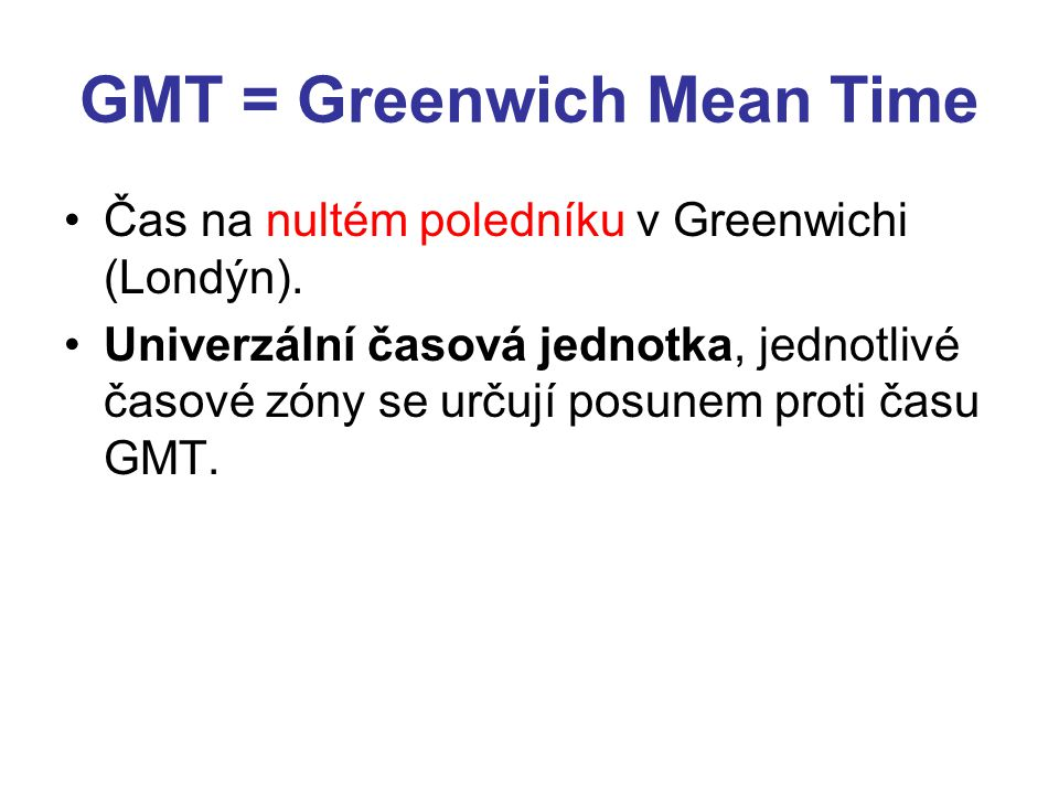 GMT = Greenwich Mean Time