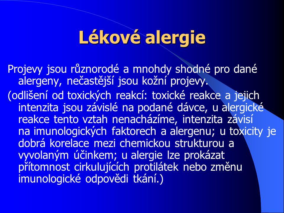 Lékové alergie Projevy jsou různorodé a mnohdy shodné pro dané alergeny, nečastější jsou kožní projevy.