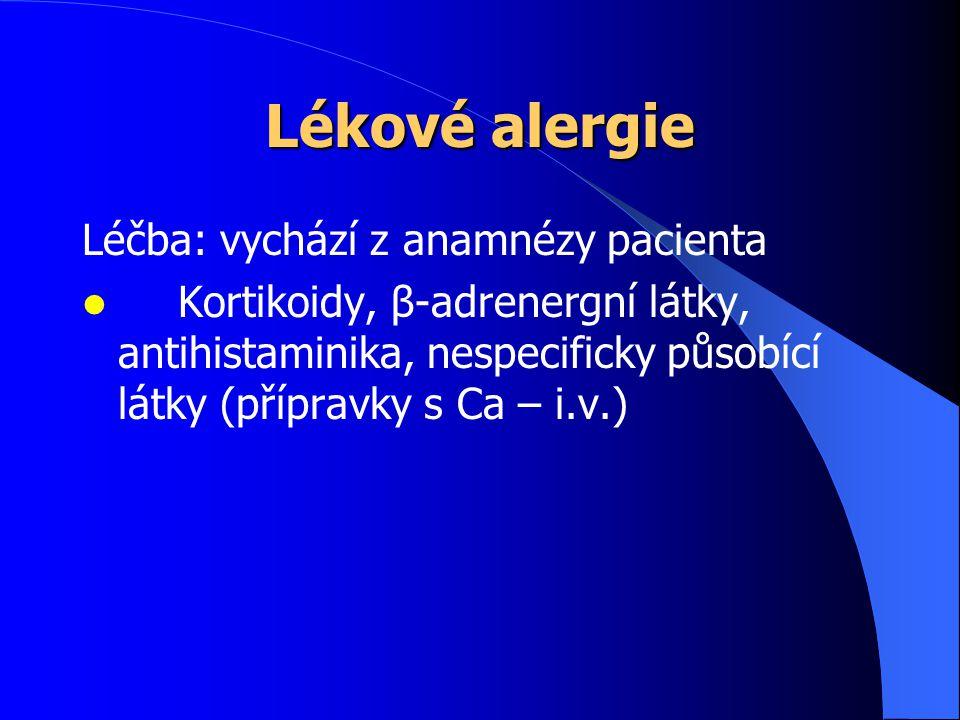 Lékové alergie Léčba: vychází z anamnézy pacienta