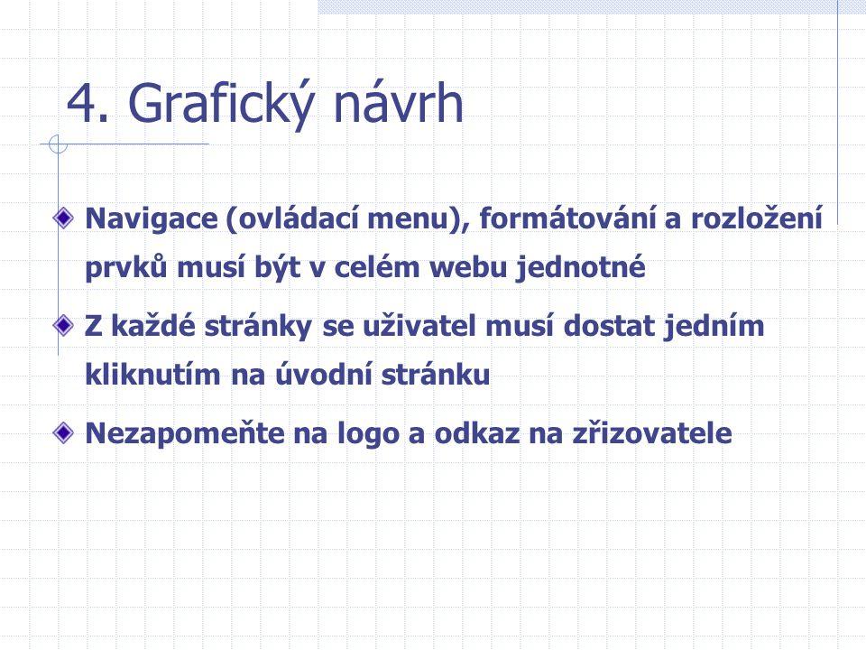 4. Grafický návrh Navigace (ovládací menu), formátování a rozložení prvků musí být v celém webu jednotné.