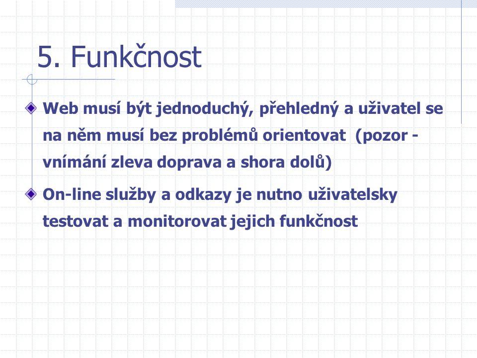 5. Funkčnost Web musí být jednoduchý, přehledný a uživatel se na něm musí bez problémů orientovat (pozor - vnímání zleva doprava a shora dolů)