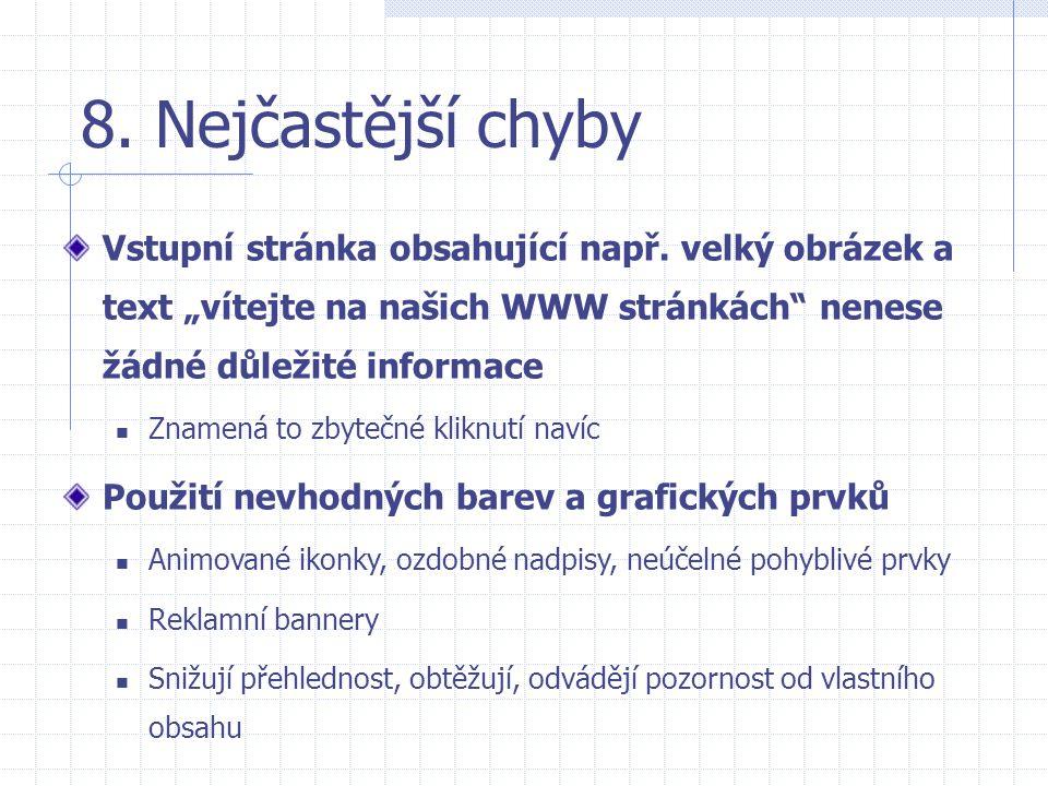 """8. Nejčastější chyby Vstupní stránka obsahující např. velký obrázek a text """"vítejte na našich WWW stránkách nenese žádné důležité informace."""