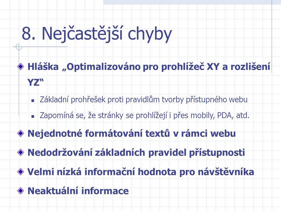 """8. Nejčastější chyby Hláška """"Optimalizováno pro prohlížeč XY a rozlišení YZ Základní prohřešek proti pravidlům tvorby přístupného webu."""