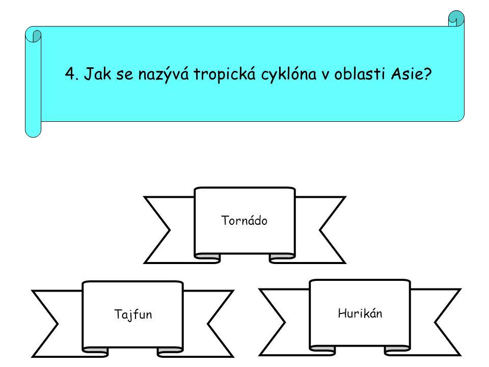 4. Jak se nazývá tropická cyklóna v oblasti Asie