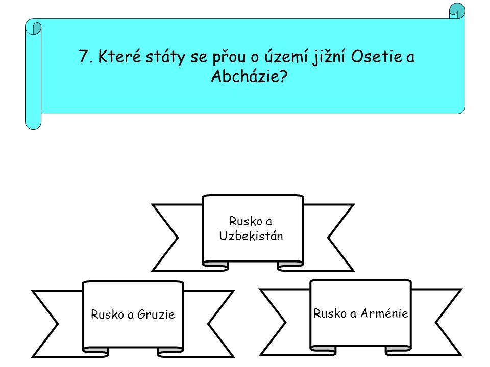 7. Které státy se přou o území jižní Osetie a