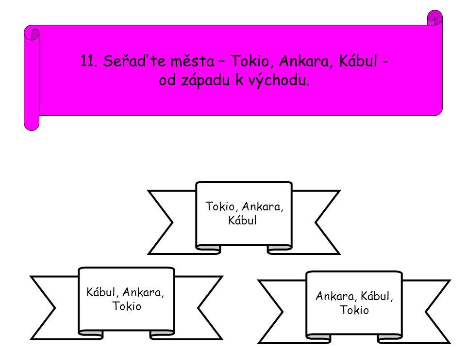 11. Seřaďte města – Tokio, Ankara, Kábul -