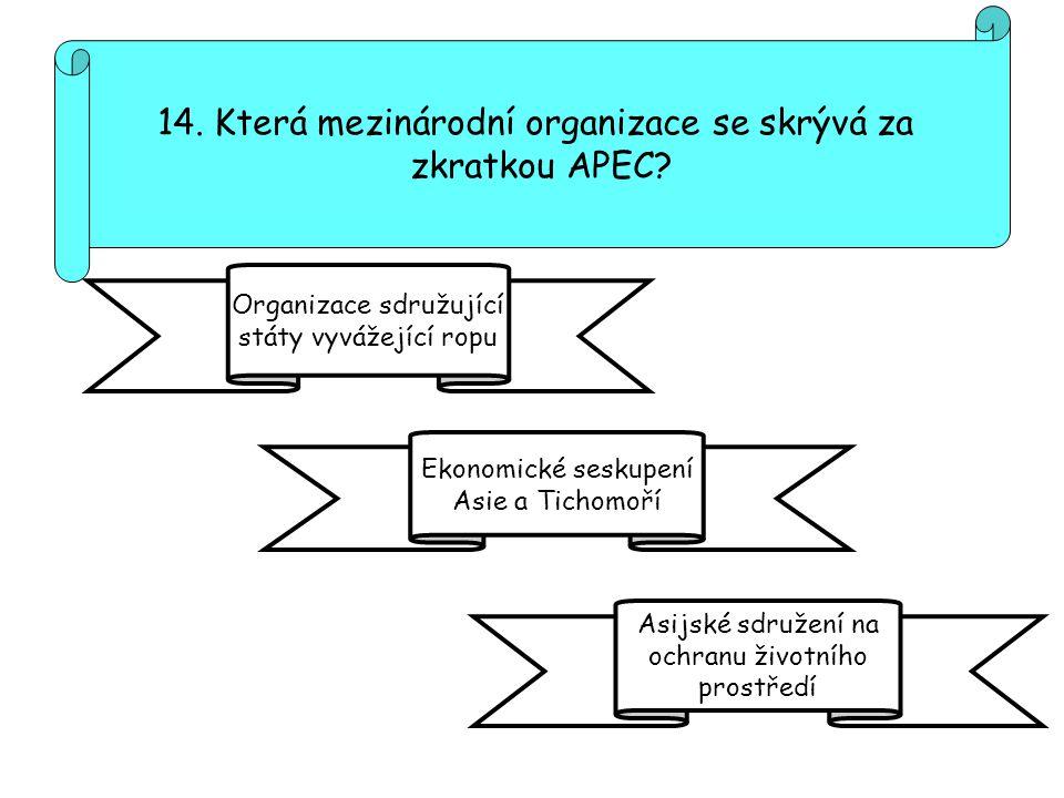 14. Která mezinárodní organizace se skrývá za zkratkou APEC