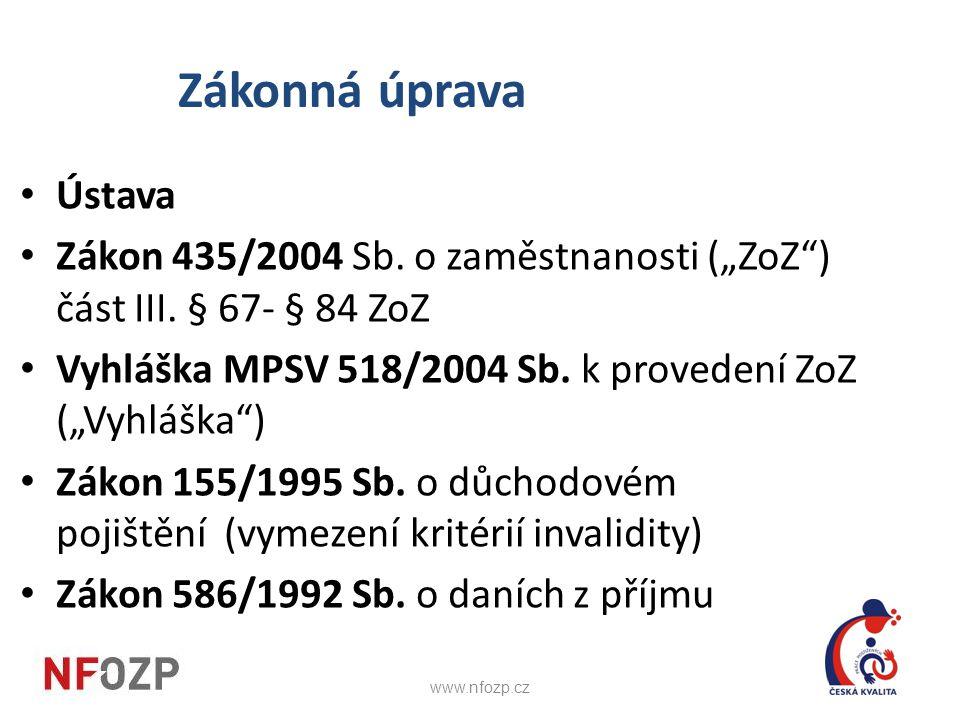 """Zákonná úprava Ústava. Zákon 435/2004 Sb. o zaměstnanosti (""""ZoZ ) část III. § 67- § 84 ZoZ. Vyhláška MPSV 518/2004 Sb. k provedení ZoZ (""""Vyhláška )"""
