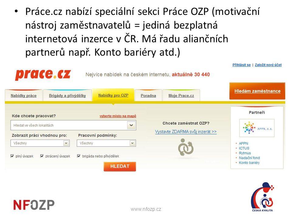 Práce.cz nabízí speciální sekci Práce OZP (motivační nástroj zaměstnavatelů = jediná bezplatná internetová inzerce v ČR. Má řadu aliančních partnerů např. Konto bariéry atd.)