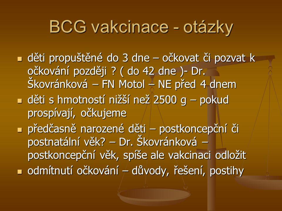 BCG vakcinace - otázky děti propuštěné do 3 dne – očkovat či pozvat k očkování později ( do 42 dne )- Dr. Škovránková – FN Motol – NE před 4 dnem.