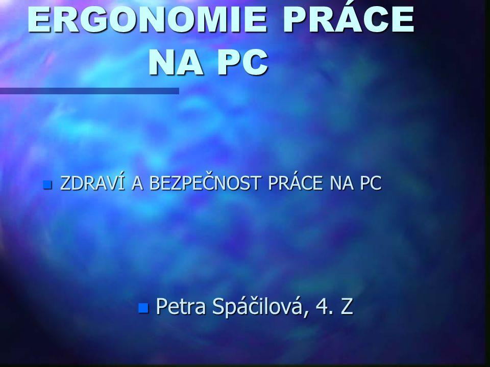 ERGONOMIE PRÁCE NA PC Petra Spáčilová, 4. Z