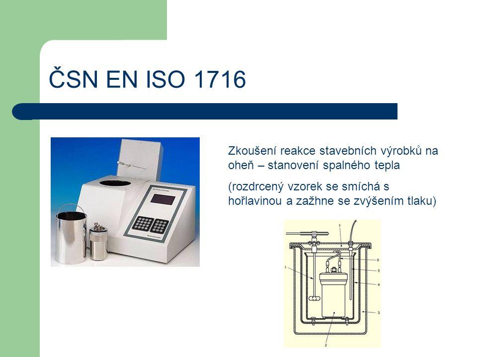 ČSN EN ISO 1716 Zkoušení reakce stavebních výrobků na oheň – stanovení spalného tepla.