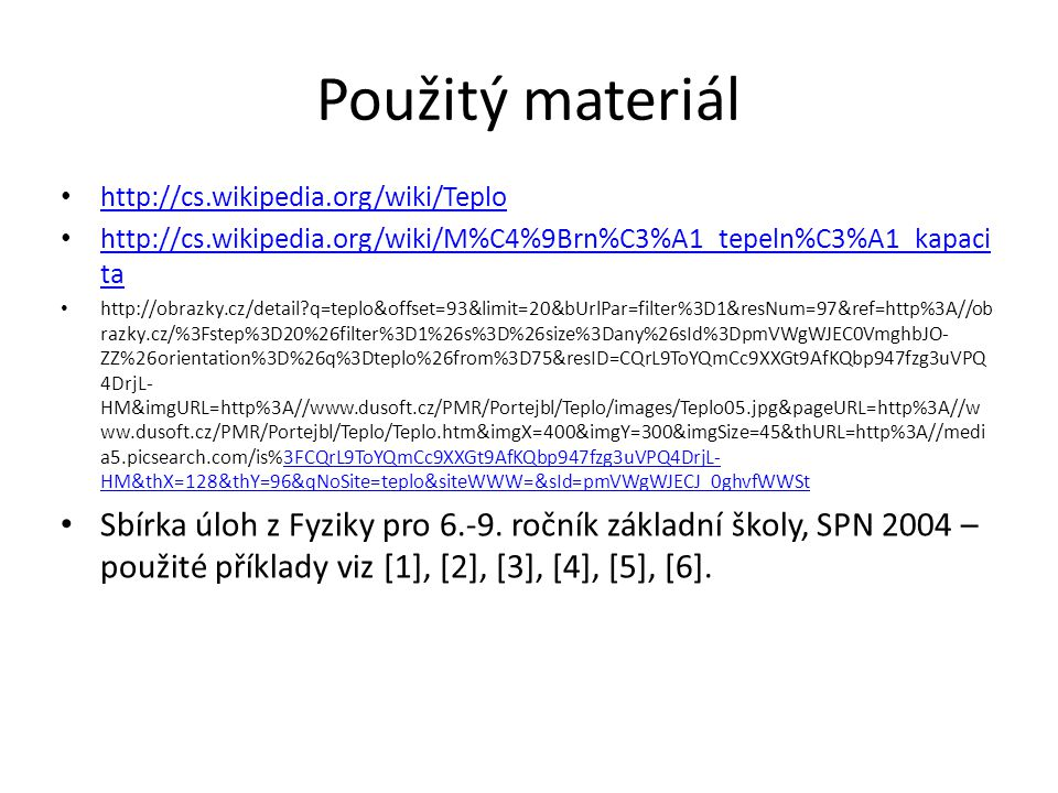 Použitý materiál http://cs.wikipedia.org/wiki/Teplo. http://cs.wikipedia.org/wiki/M%C4%9Brn%C3%A1_tepeln%C3%A1_kapacita.