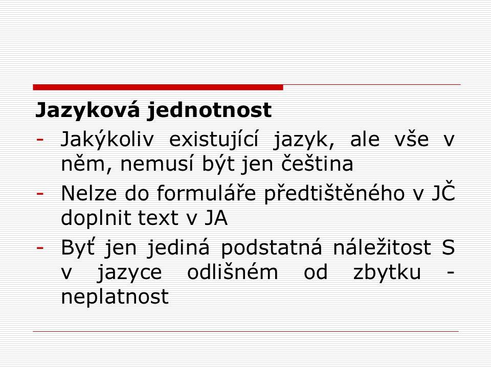 Jazyková jednotnost Jakýkoliv existující jazyk, ale vše v něm, nemusí být jen čeština. Nelze do formuláře předtištěného v JČ doplnit text v JA.