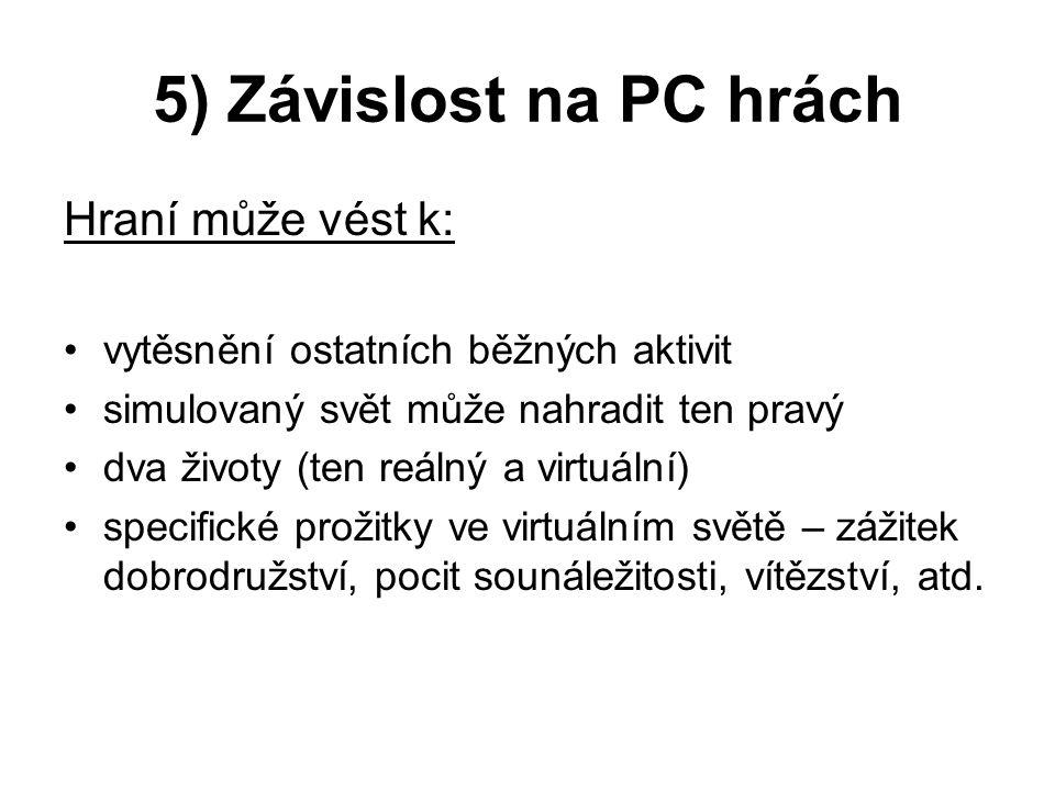 5) Závislost na PC hrách Hraní může vést k: