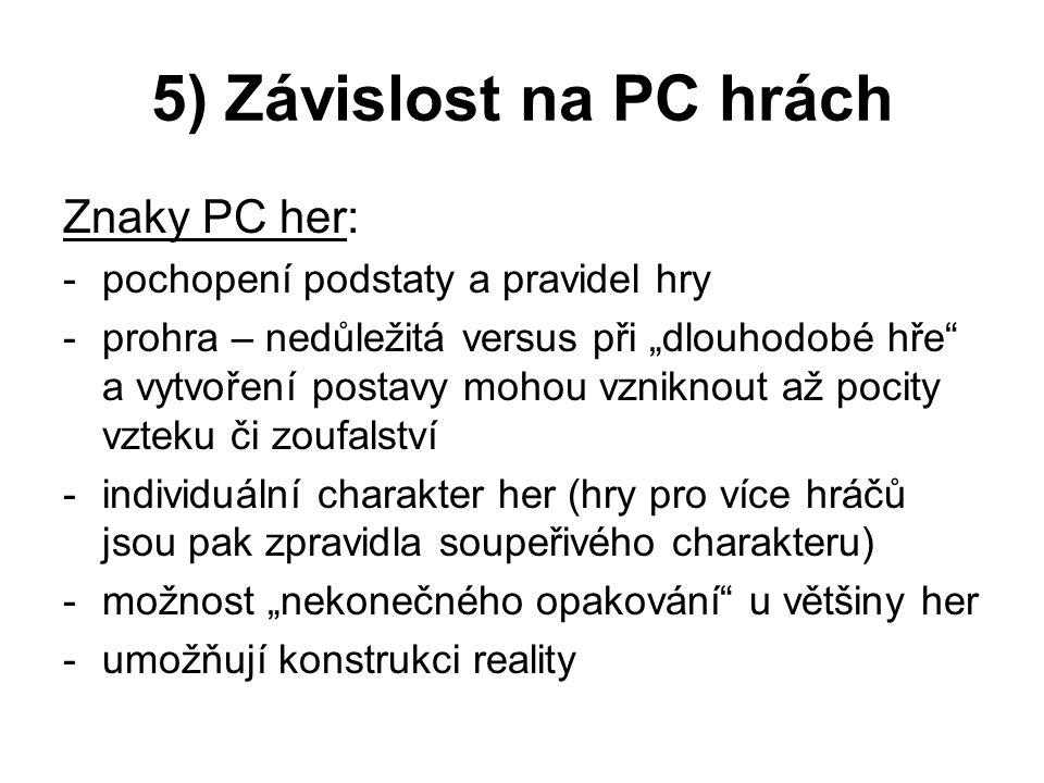 5) Závislost na PC hrách Znaky PC her: