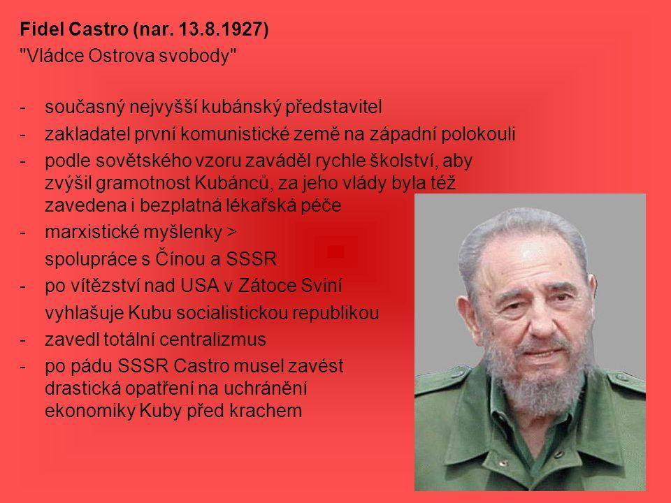 Fidel Castro (nar. 13.8.1927) Vládce Ostrova svobody současný nejvyšší kubánský představitel.