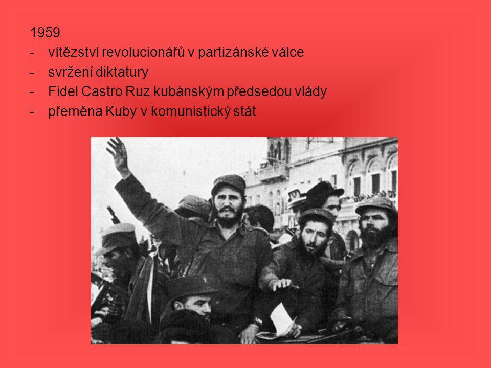 1959 vítězství revolucionářů v partizánské válce. svržení diktatury. Fidel Castro Ruz kubánským předsedou vlády.