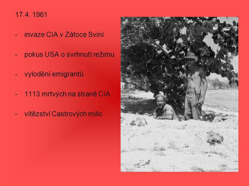 17.4. 1961 invaze CIA v Zátoce Sviní. pokus USA o svrhnutí režimu. vylodění emigrantů. 1113 mrtvých na straně CIA.