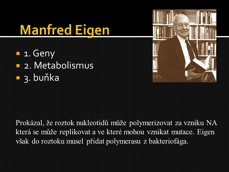 Manfred Eigen 1. Geny 2. Metabolismus 3. buňka