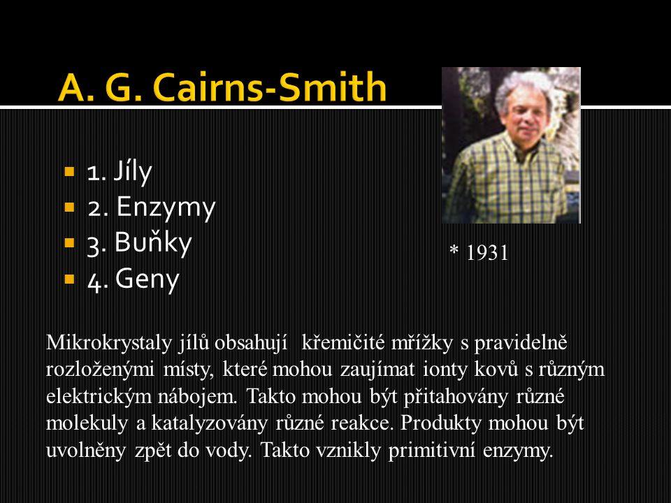 A. G. Cairns-Smith 1. Jíly 2. Enzymy 3. Buňky 4. Geny * 1931
