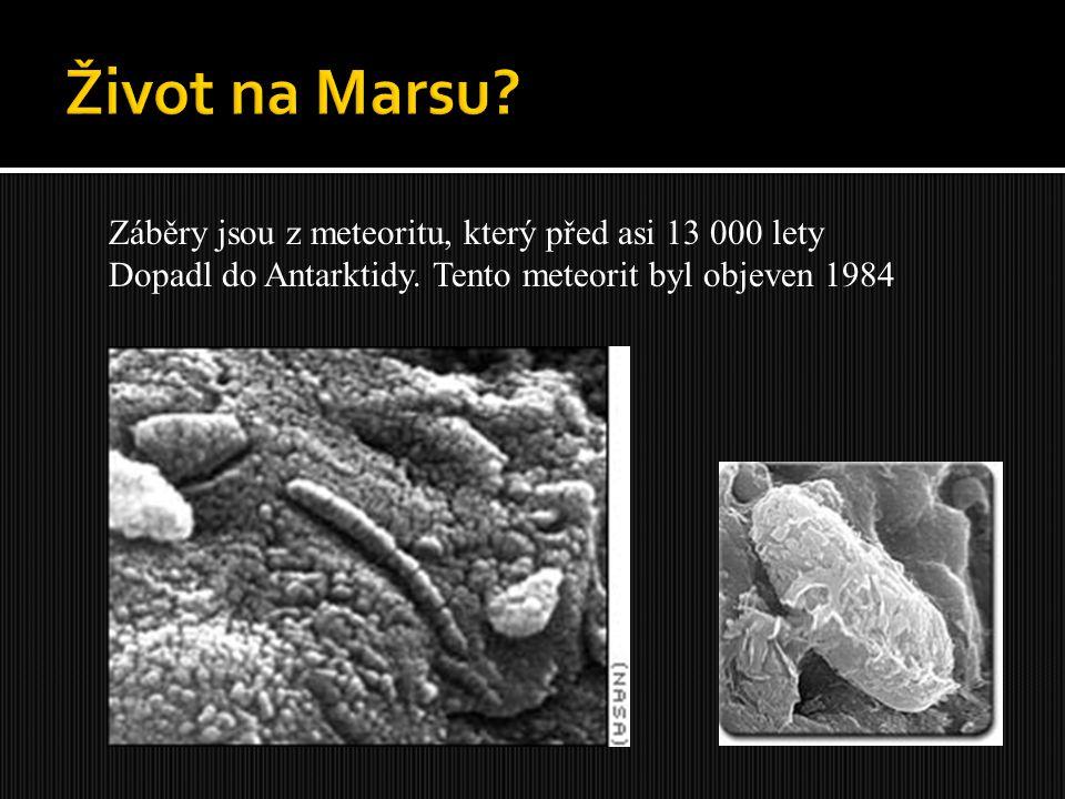 Život na Marsu Záběry jsou z meteoritu, který před asi 13 000 lety