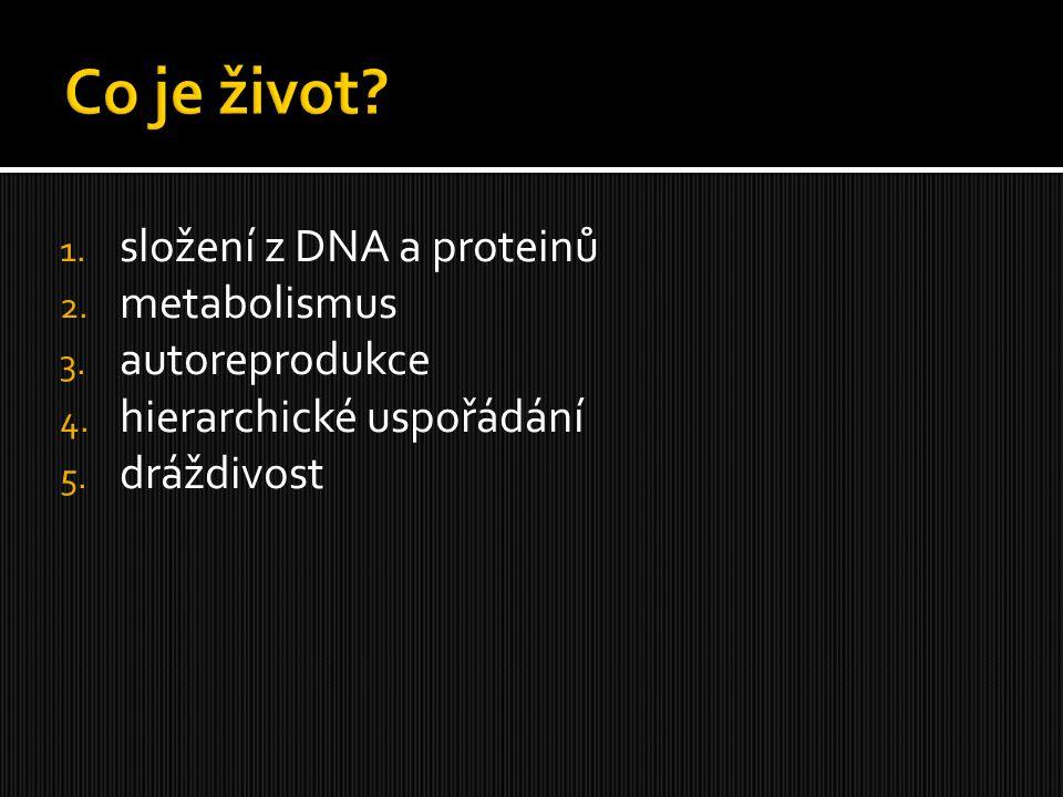 Co je život složení z DNA a proteinů metabolismus autoreprodukce