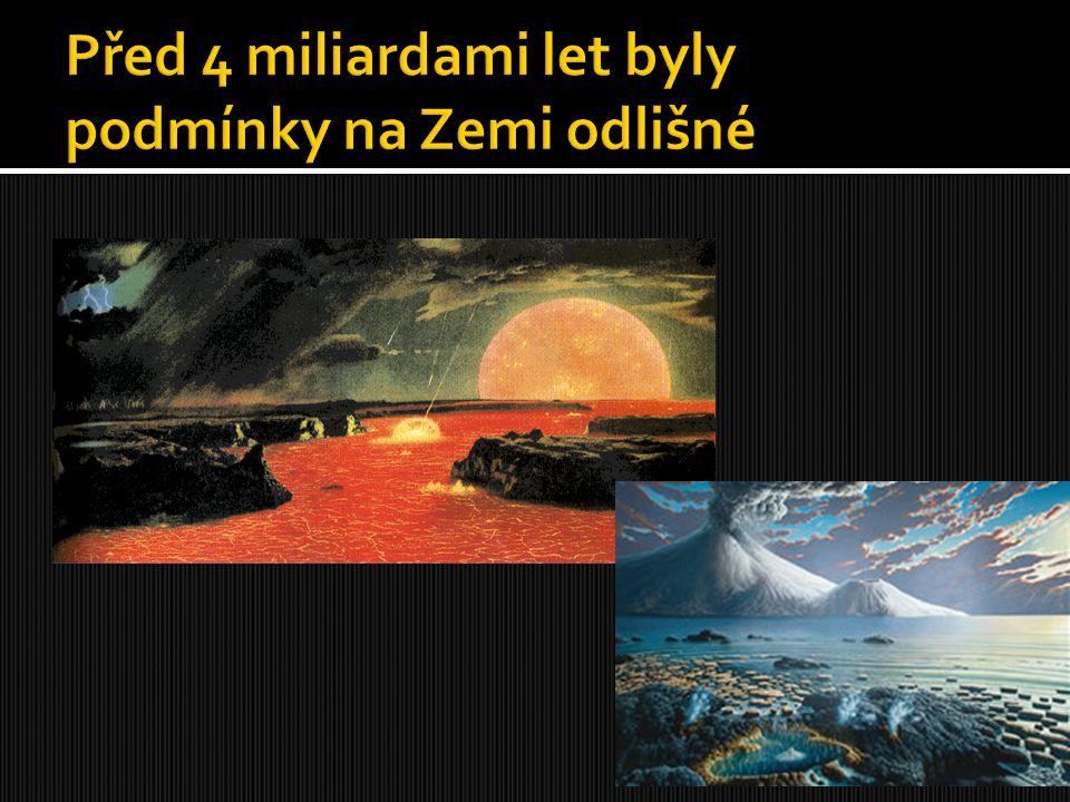 Před 4 miliardami let byly podmínky na Zemi odlišné