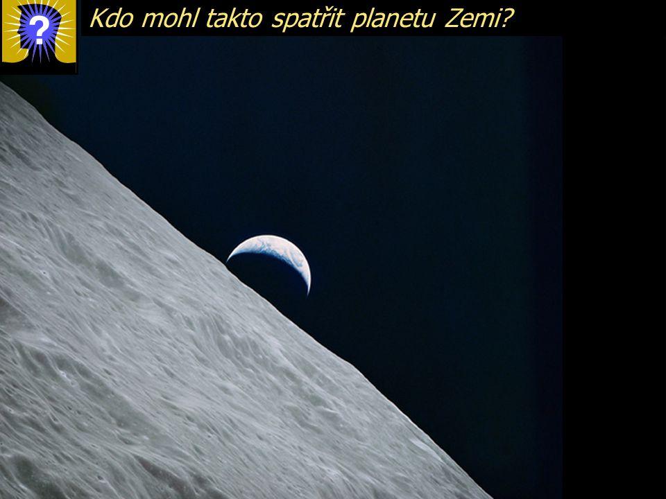 Kdo mohl takto spatřit planetu Zemi