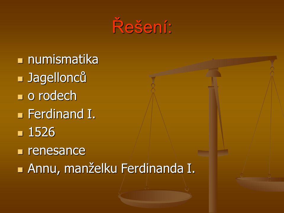 Řešení: numismatika Jagellonců o rodech Ferdinand I. 1526 renesance
