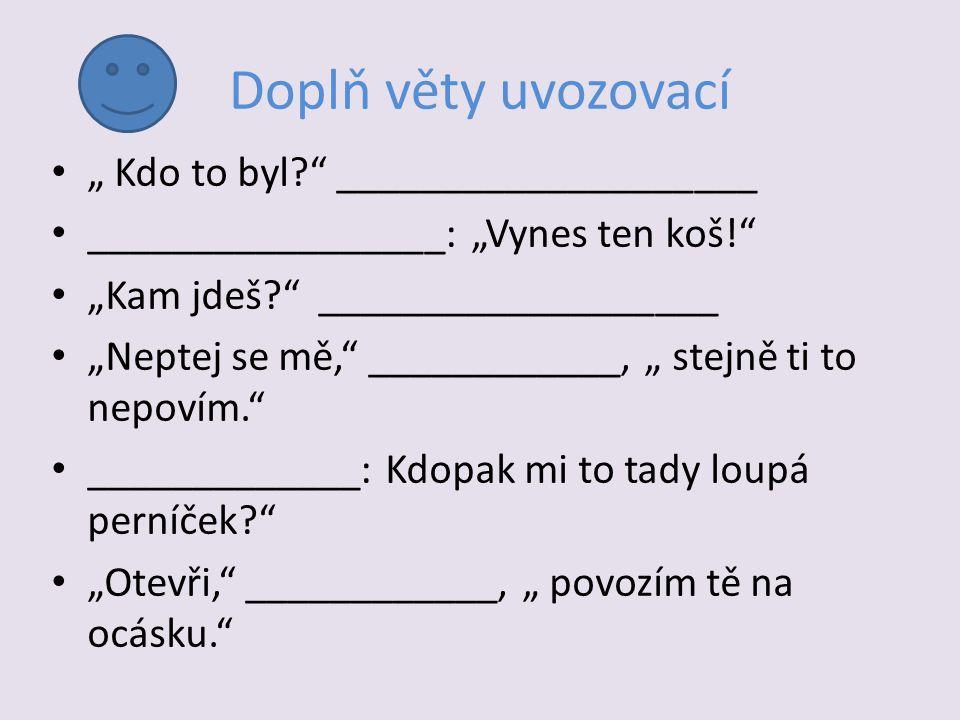 """Doplň věty uvozovací """" Kdo to byl ____________________"""
