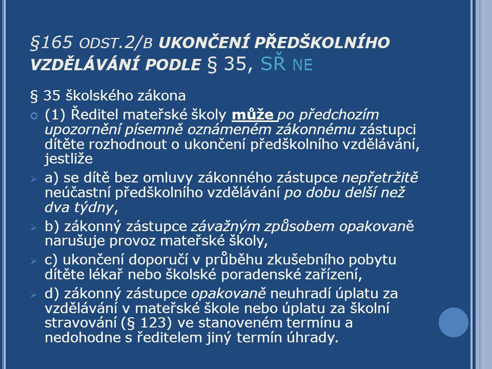 §165 odst.2/b ukončení předškolního vzdělávání podle § 35, SŘ ne