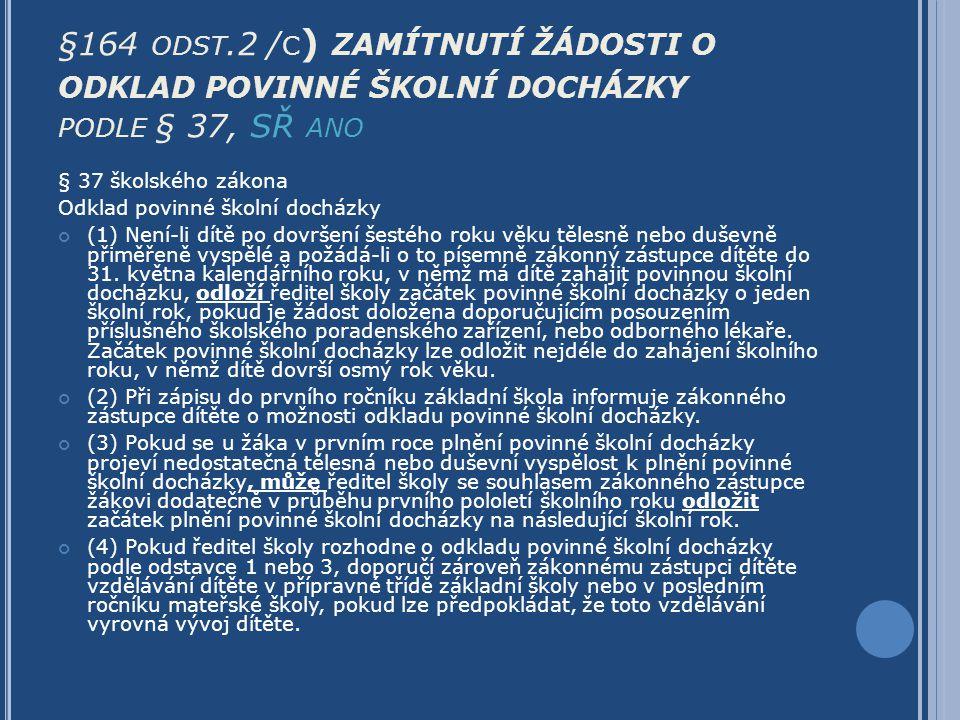 §164 odst.2 /c) zamítnutí žádosti o odklad povinné školní docházky podle § 37, SŘ ano