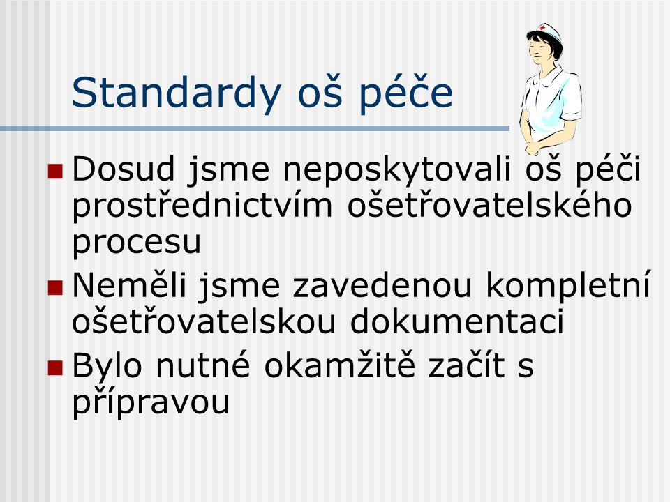 Standardy oš péče Dosud jsme neposkytovali oš péči prostřednictvím ošetřovatelského procesu.