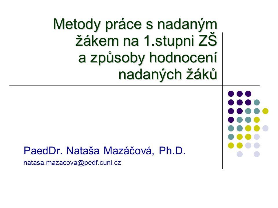 PaedDr. Nataša Mazáčová, Ph.D. natasa.mazacova@pedf.cuni.cz