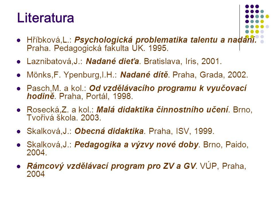 Literatura Hříbková,L.: Psychologická problematika talentu a nadání. Praha. Pedagogická fakulta UK. 1995.