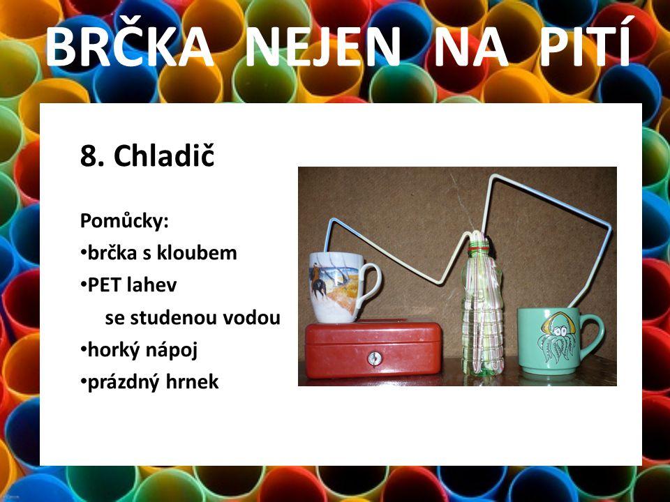 BRČKA NEJEN NA PITÍ 8. Chladič Pomůcky: brčka s kloubem PET lahev