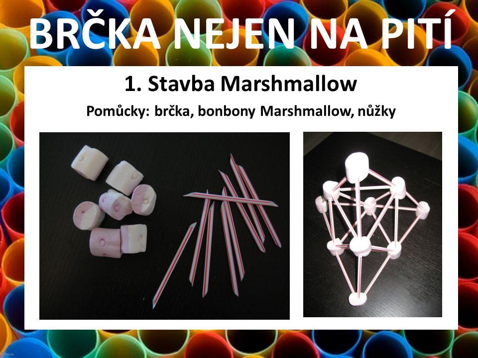 1. Stavba Marshmallow Pomůcky: brčka, bonbony Marshmallow, nůžky