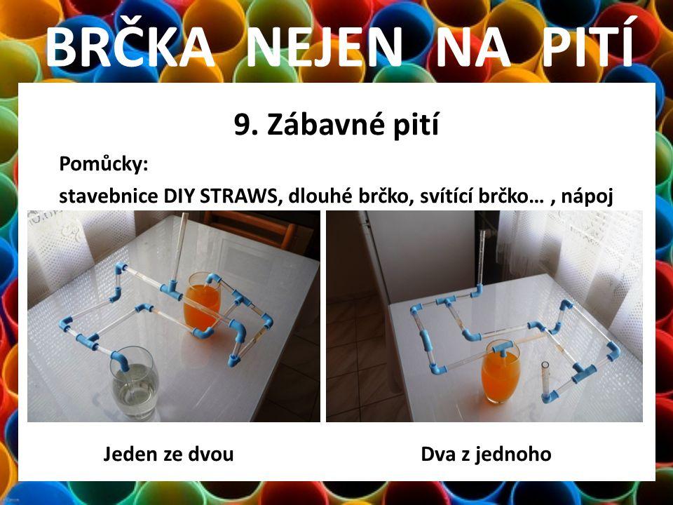 BRČKA NEJEN NA PITÍ 9. Zábavné pití Pomůcky: