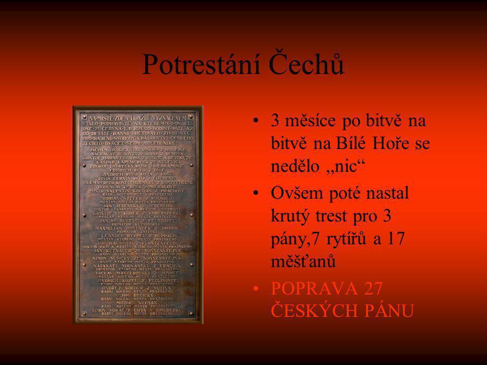 """Potrestání Čechů 3 měsíce po bitvě na bitvě na Bílé Hoře se nedělo """"nic Ovšem poté nastal krutý trest pro 3 pány,7 rytířů a 17 měšťanů."""