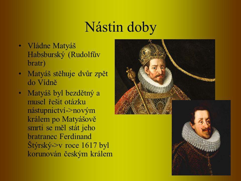 Nástin doby Vládne Matyáš Habsburský (Rudolfův bratr)