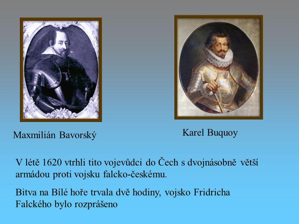 Karel Buquoy Maxmilián Bavorský. V létě 1620 vtrhli tito vojevůdci do Čech s dvojnásobně větší armádou proti vojsku falcko-českému.