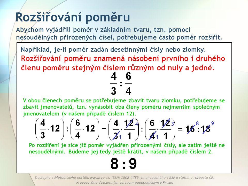 Rozšiřování poměru Abychom vyjádřili poměr v základním tvaru, tzn. pomocí nesoudělných přirozených čísel, potřebujeme často poměr rozšířit.