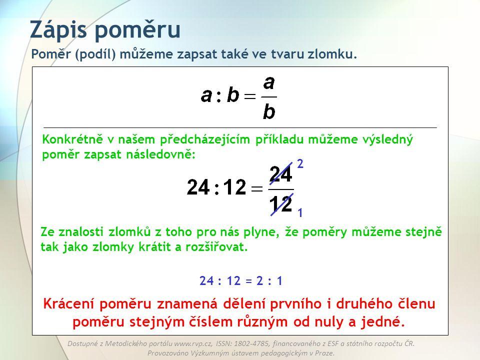 Zápis poměru Poměr (podíl) můžeme zapsat také ve tvaru zlomku. Konkrétně v našem předcházejícím příkladu můžeme výsledný poměr zapsat následovně: