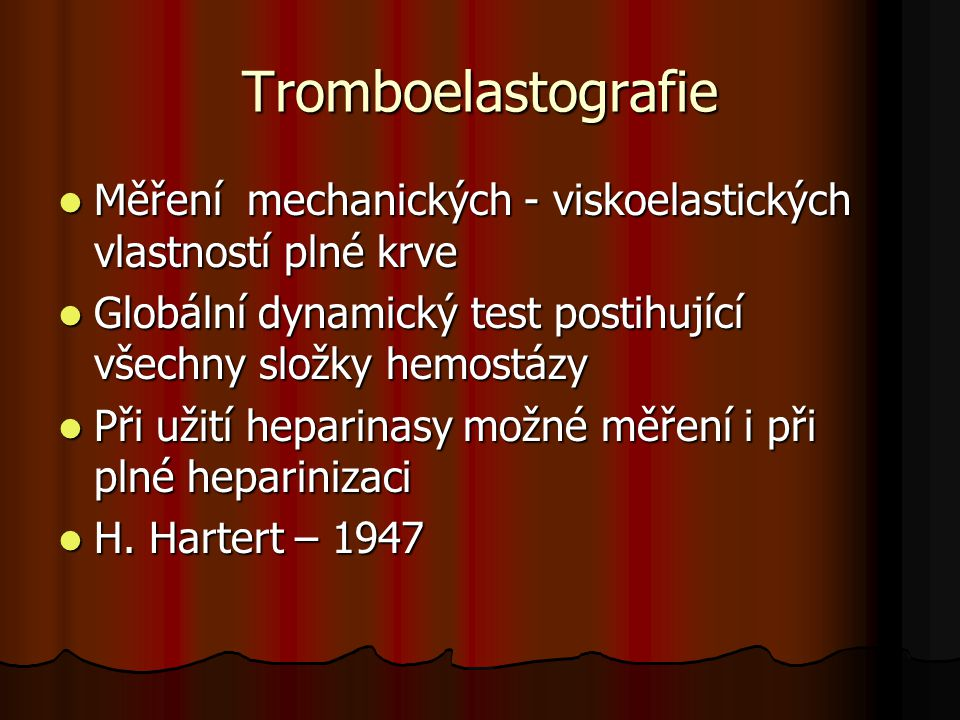 Tromboelastografie Měření mechanických - viskoelastických vlastností plné krve. Globální dynamický test postihující všechny složky hemostázy.