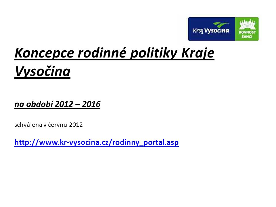 Koncepce rodinné politiky Kraje Vysočina na období 2012 – 2016 schválena v červnu 2012 http://www.kr-vysocina.cz/rodinny_portal.asp