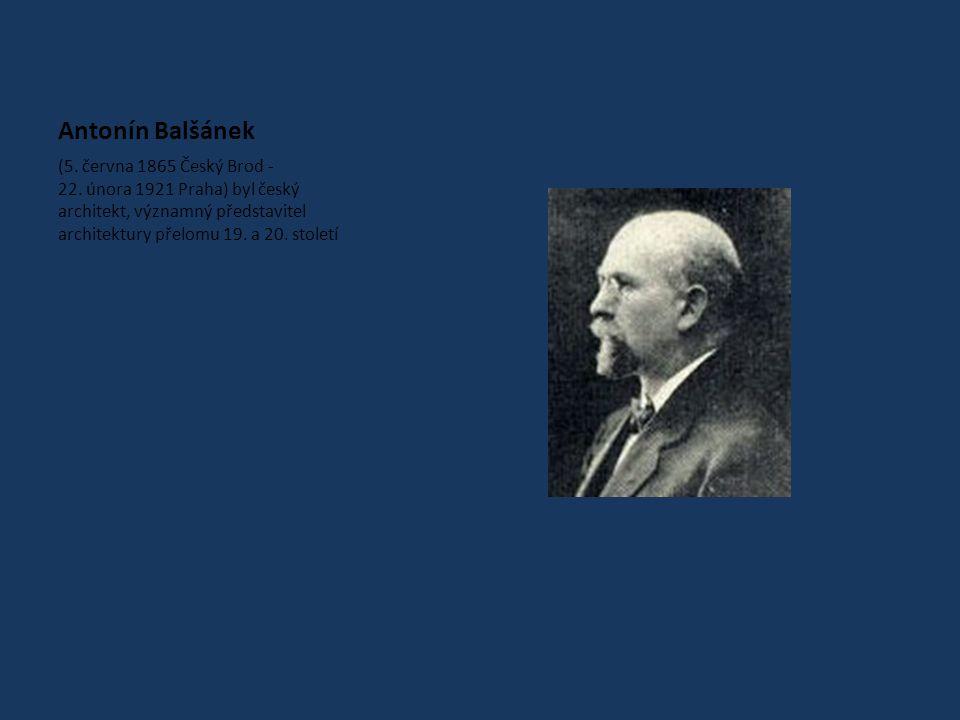 Antonín Balšánek (5. června 1865 Český Brod - 22.